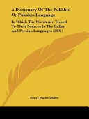 A Dictionary of the Pukkhto Or Pukshto Language