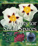 The Horticulture Gardener's Guides - Plants for Small Spaces