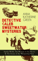 Pdf DETECTIVE CALEB SWEETWATER MYSTERIES - Agatha Webb, The Woman in the Alcove & The House of the Whispering Pines Telecharger