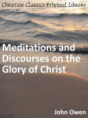 Meditations and Discourses on the Glory of Christ ...