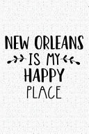 New Orleans Is My Happy Place  A 6x9 Inch Matte Softcover Journal Notebook with 120 Blank Lined Pages and an Uplifting Travel Wanderlust Cover Slogan