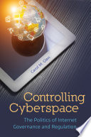Controlling Cyberspace The Politics Of Internet Governance And Regulation