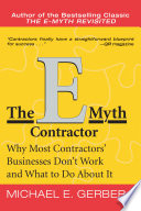 The E-Myth Contractor  : Why Most Contractors' Businesses Don't Work and What to Do About It