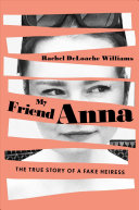 link to My friend Anna : the true story of the fake heiress in the TCC library catalog