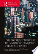 The Routledge Handbook of the Governance of Migration and Diversity in Cities