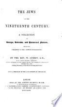 The Jews of the Nineteenth Century  A Collection of Essays  Reviews and Historical Notices  Originally Published in the    Jewish Intelligence     Etc Book