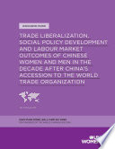 Trade Liberalization  Social Policy Development and Labour Market Outcomes of Chinese Women and Men in the Decade After China   s Accession to the World Trade Organization