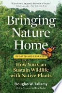 Bringing Nature Home  : How You Can Sustain Wildlife with Native Plants, Updated and Expanded