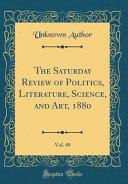 The Saturday Review Of Politics Literature Science And Art 1880 Vol 49 Classic Reprint