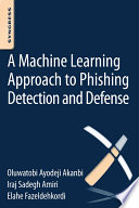 A Machine Learning Approach to Phishing Detection and Defense Book