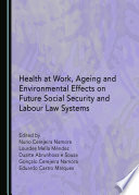 Health at Work, Ageing and Environmental Effects on Future Social Security and Labour Law Systems