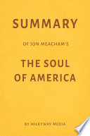 Summary of Jon Meacham   s The Soul of America by Milkyway Media