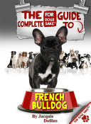 The Complete Guide to French Bulldogs