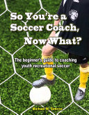 So You re A Soccer Coach  Now What    The beginner s guide to coaching youth recreational soccer