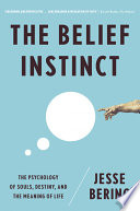 The Belief Instinct The Psychology Of Souls Destiny And The Meaning Of Life