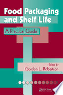 """Food Packaging and Shelf Life: A Practical Guide"" by Gordon L. Robertson"
