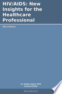 HIV AIDS  New Insights for the Healthcare Professional  2013 Edition