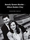 Beauty Queen Murder - Allison Baden-Clay