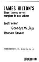 JAMES HILTON S THREE FAMOUS NOVELS COMPLETE IN ONE VOLUME LOST HORIZON GOOD BYE  MR CHIPS RANDOM HARVEST Book