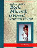 A Collector s Guide to Rock  Mineral    Fossil Localities of Utah