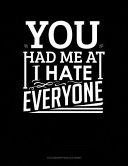 You Had Me At I Hate Everyone