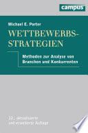 Wettbewerbsstrategie  : Methoden zur Analyse von Branchen und Konkurrenten