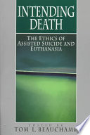 Intending Death  : The Ethics of Assisted Suicide and Euthanasia
