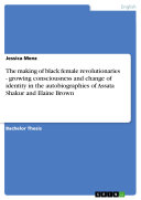 The Making of Black Female Revolutionaries - Growing Consciousness and Change of Identity in the Autobiographies of Assata Shakur and Elaine Brown ebook
