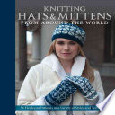 Knitting Hats Mittens From Around The World
