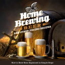 Home Brewing Beer And Other Juicing Recipes