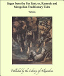 Sagas from the Far East; or, Kamouk and Mongolian Traditionary Tales