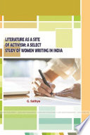 LITERATURE AS A SITE OF ACTIVISM: A SELECT STUDY OF WOMEN WRITING IN INDIA