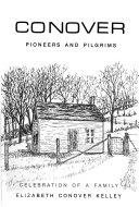 Conover pioneers and pilgrims: celebration of a family
