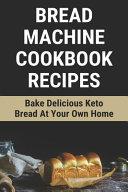 Bread Machine Cookbook Recipes