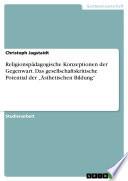 """Religionspädagogische Konzeptionen der Gegenwart. Das gesellschaftskritische Potential der """"Ästhetischen Bildung"""""""