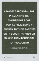 A Modest Proposal for Preventing the Children of Poor People from Being a Burden to Their Parents Or the Country  and for Making Them Beneficial to the Country