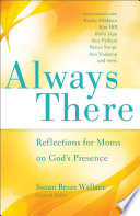 Always There  : Reflections for Moms on God's Presence