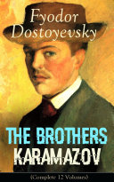 The Brothers Karamazov (Complete 12 Volumes): A Philosophical Novel by the Russian Novelist, Journalist and Philosopher, Author of Crime and Punishment, The Idiot, Demons, The House of the Dead, Notes from Underground and The Gambler