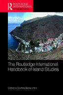 The Routledge International Handbook of Island Studies