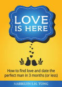 Love Is Here  How to find love and date the perfect man in 3 months  or less
