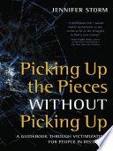Picking Up the Pieces without Picking Up  : A Guidebook through Victimization for People in Recovery