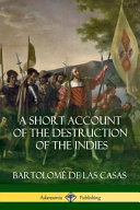 A Short Account of the Destruction of the Indies  Spanish Colonial History
