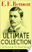 E  F  Benson ULTIMATE COLLECTION  30 Novels   70  Short Stories  Illustrated   Mapp and Lucia Series  Dodo Trilogy  The Room in The Tower  Paying Guests  The Relentless City  Historical Works  Biography of Charlotte Bronte