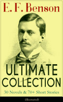 E. F. Benson ULTIMATE COLLECTION: 30 Novels & 70+ Short Stories (Illustrated): Mapp and Lucia Series, Dodo Trilogy, The Room in The Tower, Paying Guests, The Relentless City, Historical Works, Biography of Charlotte Bronte… [Pdf/ePub] eBook