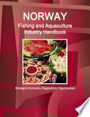 Norway Fishing and Aquaculture Industry Handbook   Strategic Information  Regulations  Opportunities