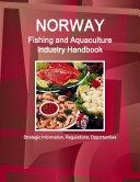Norway Fishing and Aquaculture Industry Handbook - Strategic Information, Regulations, Opportunities