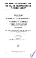 The Inner City Environment and the Role of the Environmental Protection Agency  Hearings Before the Subcommittee on the Environment     92 2  February 4  April 7  May 8  1972