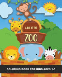 A Day at the Zoo Coloring Book for Kids Ages 1 5