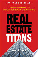 """""""Real Estate Titans: 7 Key Lessons from the World's Top Real Estate Investors"""" by Erez Cohen"""