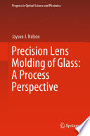 Precision Lens Molding of Glass  A Process Perspective